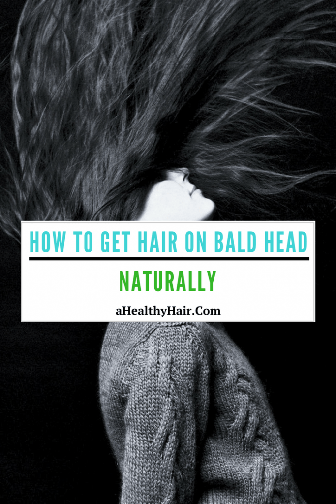 how to naturally get hair on bald head